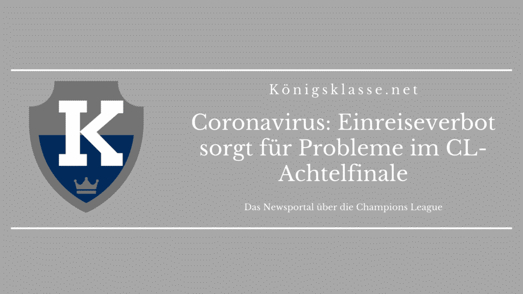 Durch die Coronavirus-Pandemie gibt es in Deutschland ein Einreiseverbot, das sich auf das Champions-League-Achtelfinale auswirkt und möglicherweise die Duelle zwischen Leipzig und Liverpool und Gladbach und Manchester City ausbremst.